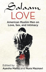 Salaam, Love : American Muslim Men on Love, Sex, and Intimacy