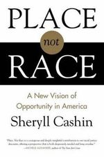 Place, Not Race : A New Vision of Opportunity in America - Sheryll Cashin