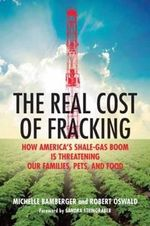 The Real Cost of Fracking : How America's Shale Gas Boom is Threatening Our Families, Pets, and Food - Michelle Bamberger