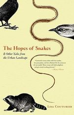 The Hopes of Snakes : And Other Tales from the Urban Landscape - Liza Couturier