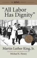 All Labor Has Dignity : King Legacy (Hardcover) - Martin Luther King, Jr.