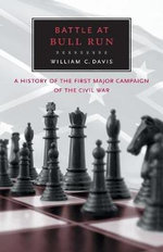 Battle at Bull Run : A History of the First Major Campaign of the Civil War - William C. Davis