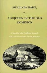 Swallow Barn, or a Sojourn in the Old Dominion :  Or, A Sojourn in the Old Dominion - John Pendleton Kennedy