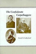 The Confederate Carpetbaggers - Daniel E. Sutherland