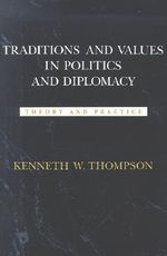 Traditions and Values in Politics and Diplomacy : Theory and Practice - Kenneth W. Thompson