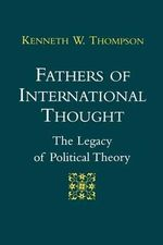 Fathers of International Thought : Legacy of Political Theory - Kenneth W. Thompson