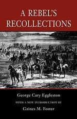 A Rebel's Recollections - George Cary Eggleston