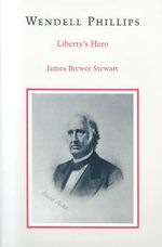Wendell Phillips : Liberty's Hero - James Brewer Stewart