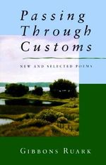 Passing Through Customs : New and Selected Poems - Gibbons Ruark