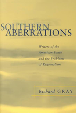 Southern Aberrations : Writers of the American South and the Problems of Regionalism - Richard Gray