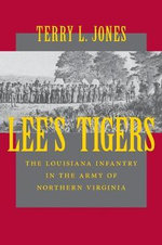 Lee's Tigers : The Louisiana Infantry in the Army of Northern Virginia - Terry L. Jones