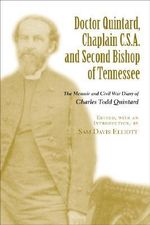 Doctor Quintard, Chaplain C.S.A. and Second Bishop of Tennessee : The Memoir and Civil War Diary of Charles Todd Quintard - Charles Todd Quintard