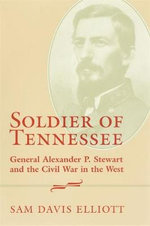 Soldier of Tennessee : General Alexander P.Stewart and the Civil War in the West - Sam Davis Elliott