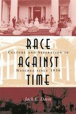 Race Against Time : Culture and Separation in Natchez Since 1930 - Jack E. Davis