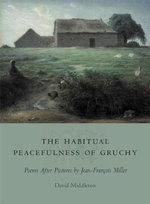 The Habitual Peacefulness of Gruchy : Poems After Pictures by Jean-Francois Millet - David Middleton