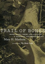 Trail of Bones : More Cases from the Files of a Forensic Anthropologist - Mary H. Manhein