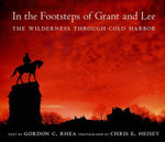 In the Footsteps of Grant and Lee : The Wilderness Through Cold Harbor - Gordon C Rhea