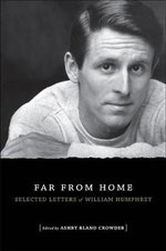 Far from Home : Selected Letters of William Humphrey - William Humphrey