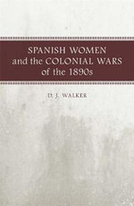 Spanish Women and the Colonial Wars of the 1890s - D J Walker