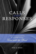 Calls and Responses : The American Novel of Slavery Since Gone with the Wind - Tim A Ryan
