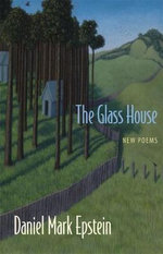 The Glass House : New Poems - Daniel Mark Epstein
