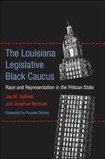 The Louisiana Legislative Black Caucus : Race and Representation in the Pelican State - Jas M Sullivan