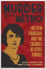 Murder in the Metro : Laetitia Toureaux and the Cagoule in 1930s France - Gayle K Brunelle
