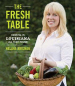 The Fresh Table : Cooking in Louisiana All Year Round - Helana Brigman