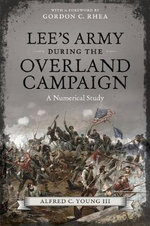 Lee's Army During the Overland Campaign : A Numerical Study - Alfred Young
