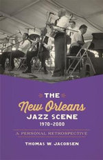 The New Orleans Jazz Scene, 1970-2000 : A Personal Retrospective - Thomas W Jacobsen