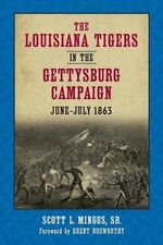 The Louisiana Tigers in the Gettysburg Campaign, June-July 1863 - Scott L Mingus