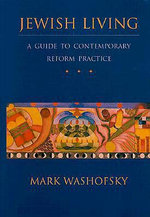 Jewish Living : A Guide to Contemporary Reform Practice - Mark Washofsky