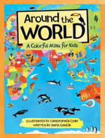 Around the World : A Colorful Atlas for Kids - Anita Ganeri