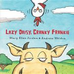 Lazy Daisy, Cranky Frankie : Bedtime on the Farm - Mary Ellen Jordan