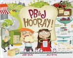 PB&J Hooray! : Your Sandwich's Amazing Journey from Farm to Table - Janet Nolan