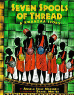 Seven Spools of Thread : A Kwanzaa Story - Angela Shelf Medearis