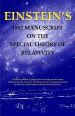 Einstein's 1912 Manuscript on the Theory of Relativity : A Facsimile - Albert Einstein