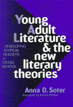 Young Adult Literature and the New Literary Theories : Developing Critical Readers in Middle School - Anna O. Soter