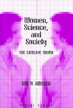 Women, Science and Society : The Crucial Union - Sue Vilhauer Rosser
