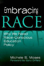 Embracing Race : Why We Need Race-conscious Education Policy - Michele S. Moses