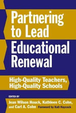 Partnering to Lead Educational Renewal : High-quality Teachers, High-quality Schools - Jean Houck