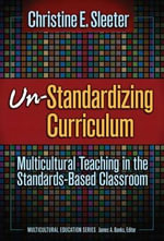Un-standardizing Curriculum : Multicultural Teaching in the Standards-based Classroom - Christine E. Sleeter