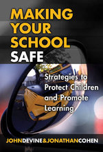 Making Your School Safe : Strategies to Protect Children and Promote Learning - John Devine