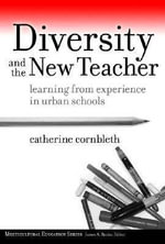 Diversity and the New Teacher : Learning from Experience in Urban Schools - Catherine Corbleth