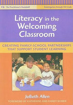 Literacy in the Welcoming Classroom : Creating Family-school Partnerships That Support Student Learning - JoBeth Allen