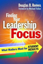 Finding Your Leadership Focus : What Matters Most for Student Results - Douglas B. Reeves