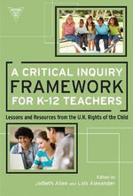 A Critical Inquiry Framework for K-12 Teachers : Lessons and Resources from the U.N. Rights of the Child