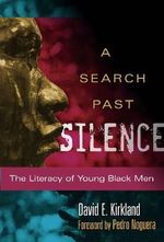A Search Past Silence : The Literacy of Young Black Men - David E. Kirkland