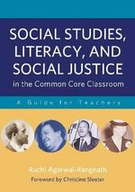 Social Studies, Literacy and Social Justice in the Common Core Classroom : A Guide for Teachers - Ruchi Agarwal-Rangnath