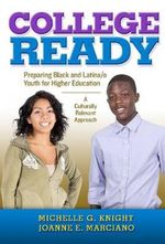 College Ready : Preparing Black and Latina/o Youth for Higher Education - a Culturally Relevant Approach - Michelle G. Knight